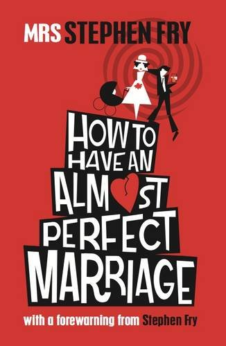 How to Have an Almost Perfect Marriage by Mrs. Stephen Fry, ISBN: 9781908717092