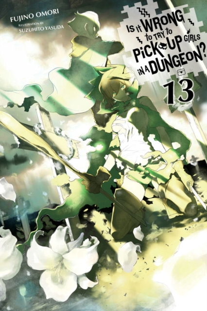 Is It Wrong to Try to Pick Up Girls in a Dungeon?, Vol. 13 (Light Novel) (Is It Wrong to Pick Up Girls in a Dungeon?) by Fujino Omori, ISBN: 9781975328191