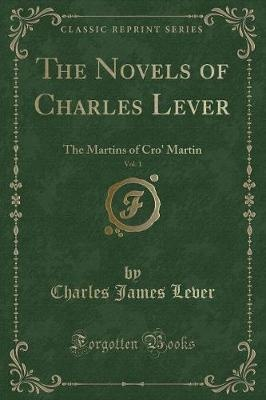 The Novels of Charles Lever, Vol. 1The Martins of Cro' Martin (Classic Reprint) by Charles James Lever, ISBN: 9781331525806