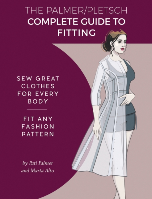 The Palmer Pletsch Complete Guide to Fitting: Sew Great Clothes for Every Body. Fit Any Fashion Pattern (Sewing for Real People)