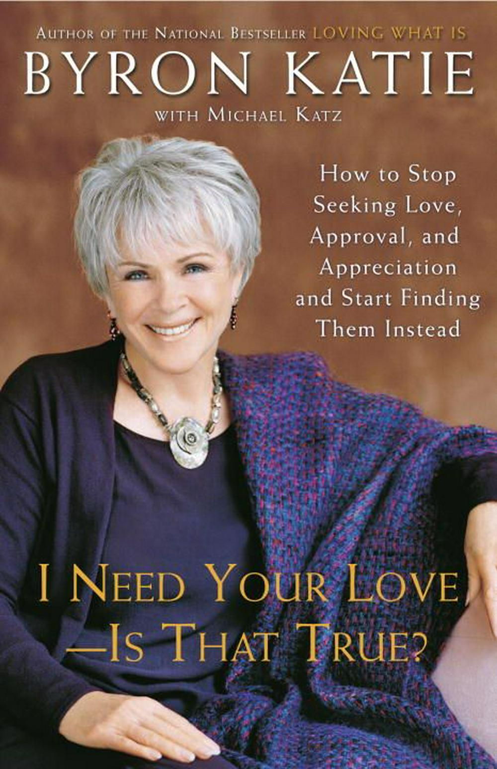 I Need Your Love - Is That True? by Byron Katie, ISBN: 9780307345301