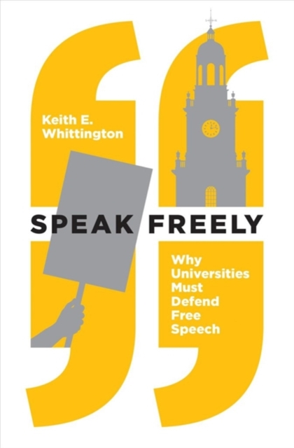 Speak Freely: Why Universities Must Defend Free Speech (New Forum Books) by Keith E. Whittington, ISBN: 9780691181608
