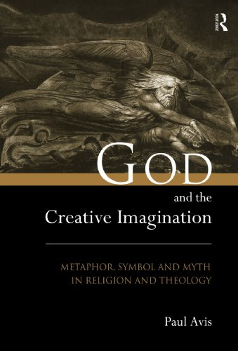 God and the Creative Imagination: Metaphor, Symbol and Myth in Religion and Theology by Paul Avis, ISBN: 9780415215039