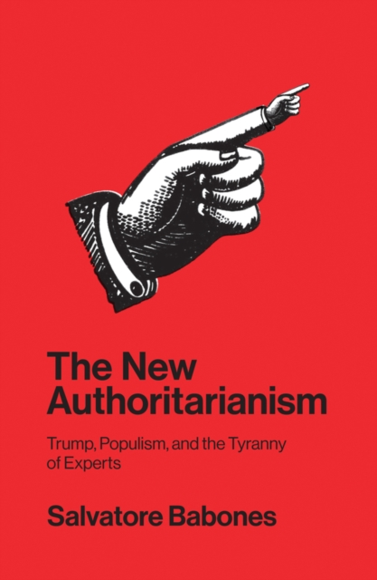 The New AuthoritarianismTrump, Populism, and the Tyranny of Experts by Babones, ISBN: 9781509533091