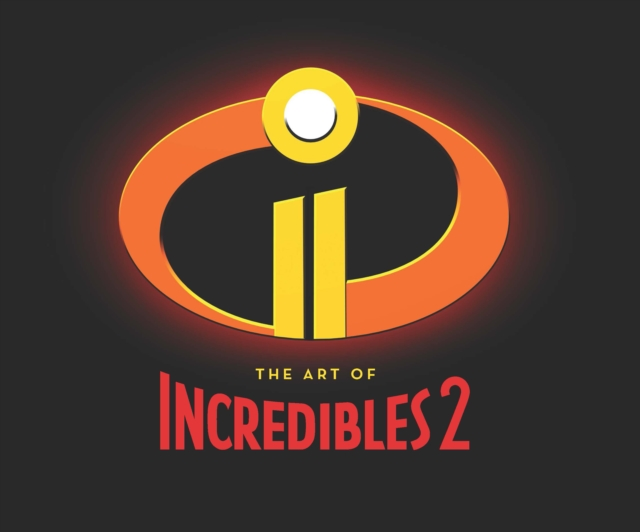 The Art of Incredibles 2 by foreword by John Lasseter, ISBN: 9781452163840