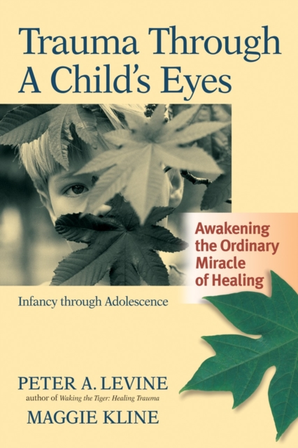 Trauma Through A Childs Eyes by Peter A. Levine And Maggie Kline, ISBN: 9781556436307