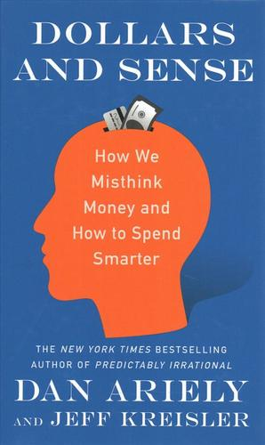 Dollars and SenseHow We Misthink Money and How to Spend Smarter