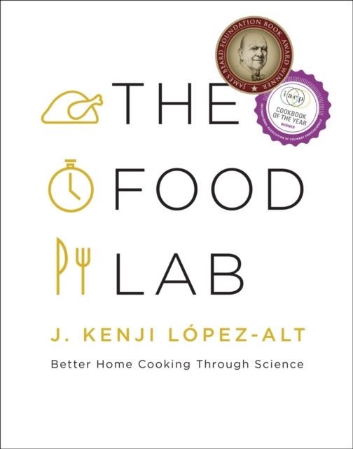 The Food Lab: Better Home Cooking Through Science by J. Kenji Lopez-alt, ISBN: 9780393081084