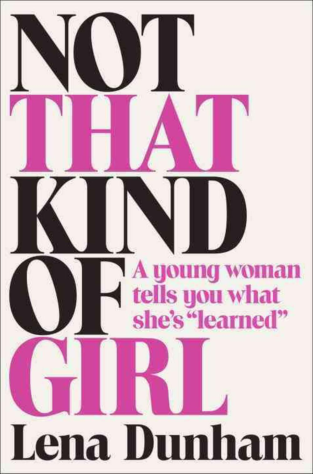Not That Kind of Girl by Lena Dunham, ISBN: 9780812994995