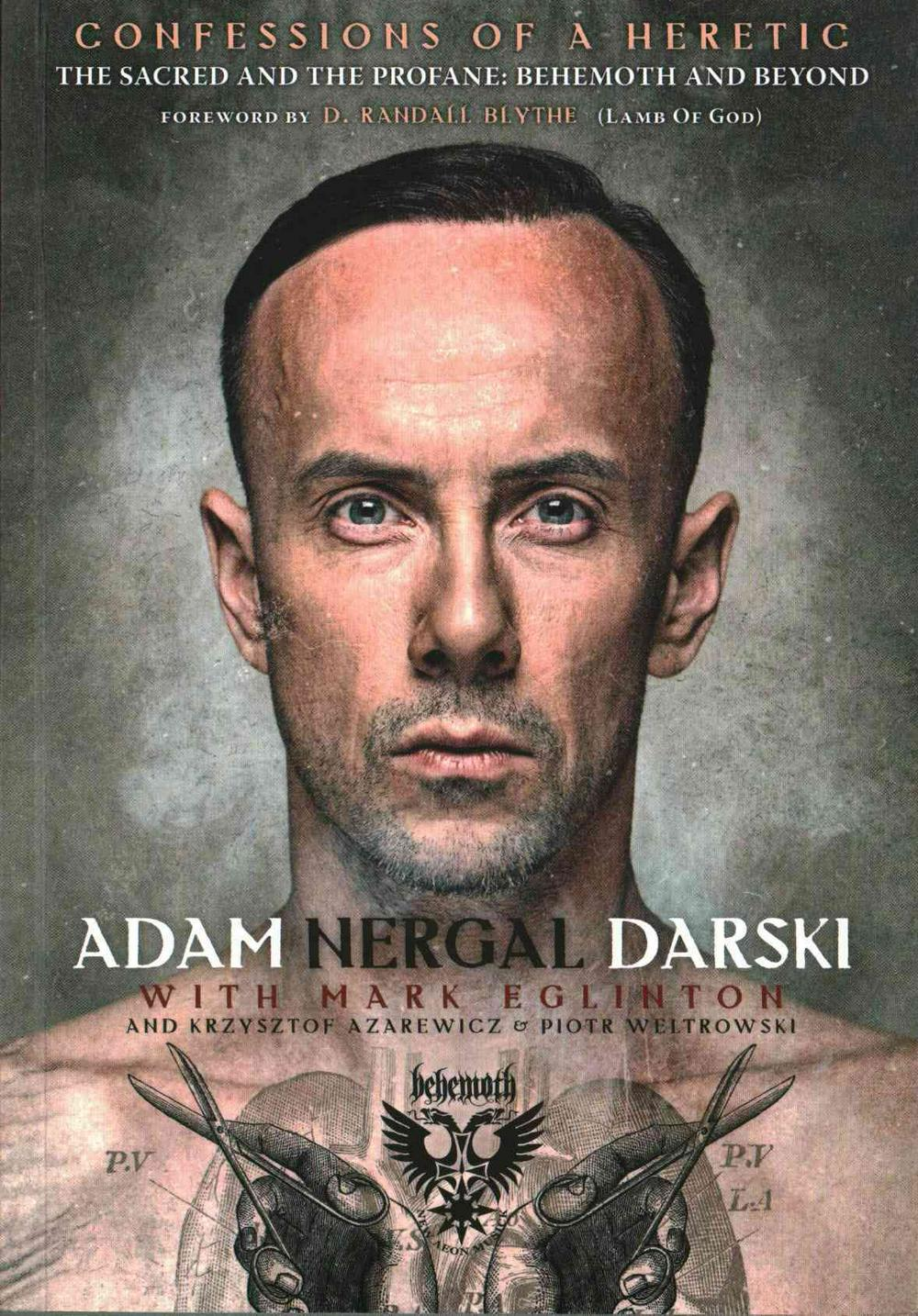 Confessions of a Heretic: The Sacred and the Profane: Behemoth and Beyond by Adam Nergal Darski, ISBN: 9781908279750