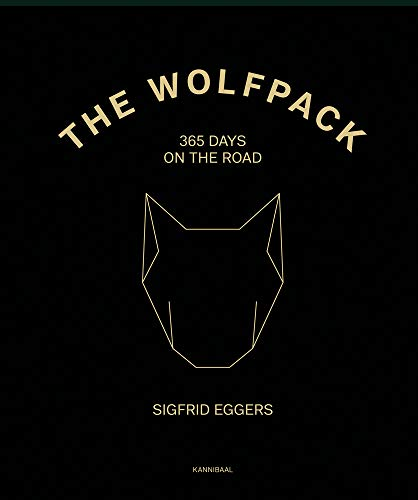 The Wolfpack: 365 Days on the Road by Sigfrid Eggers, ISBN: 9789492677556