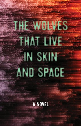 The Wolves That Live in Skin and Space by Christopher Zeischegg,Danny Wylde, ISBN: 9781940207773