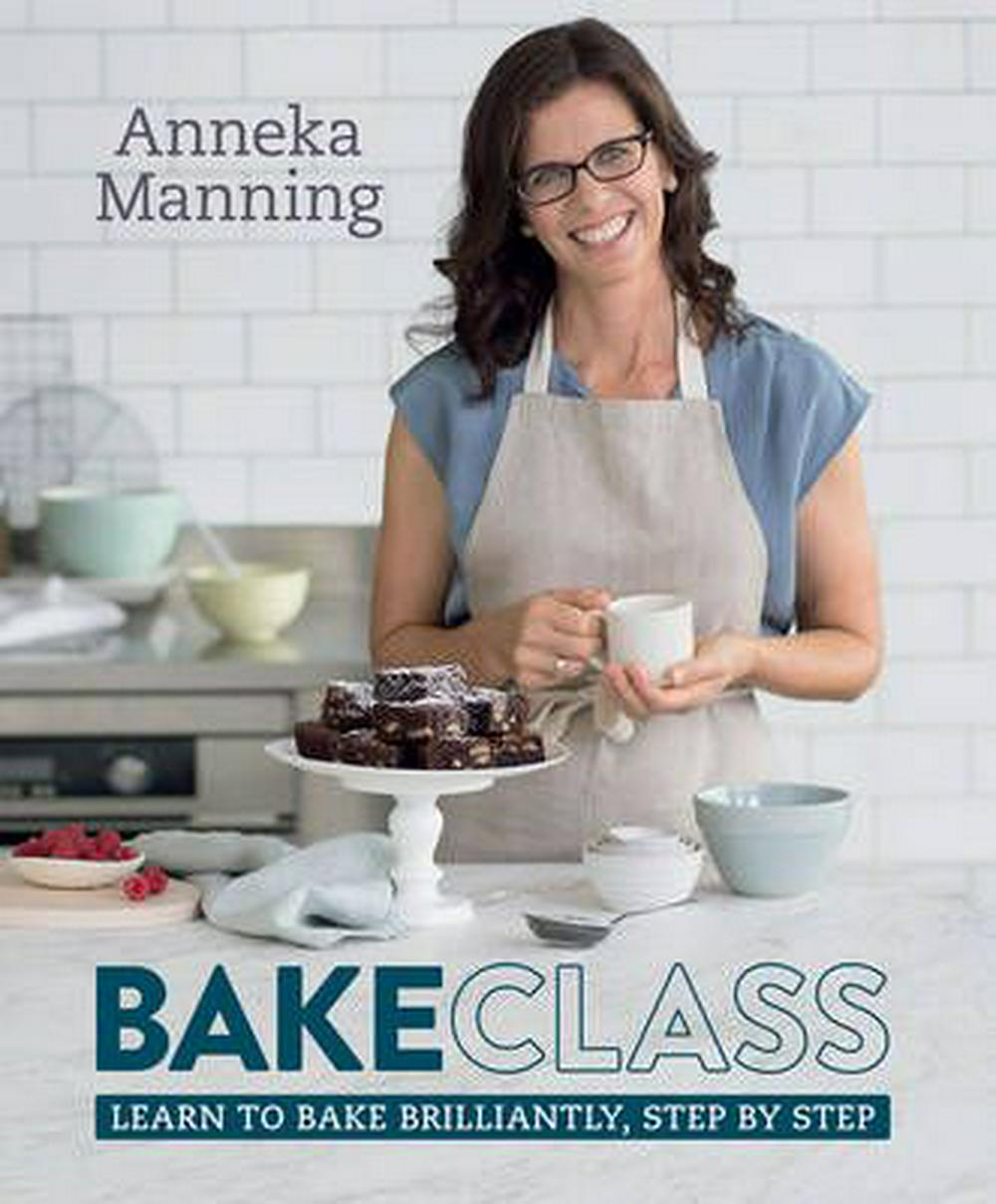 BakeClassLearn to bake brilliantly, step by step by Anneka Manning, ISBN: 9781743365717