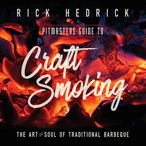 Pitmasters Guide to Craft Smoking (BBQ): The Art and Soul of Traditional Barbeque