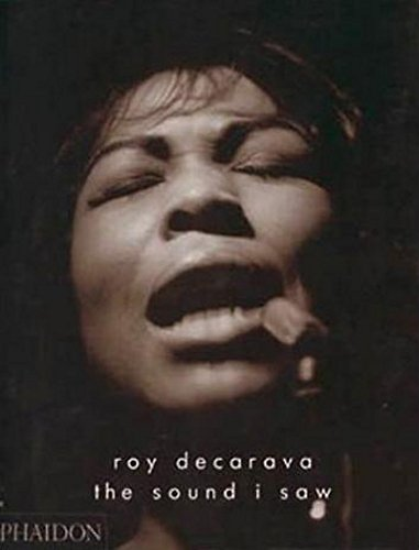 The Sound I Saw by Roy DeCarava, ISBN: 9780714843315