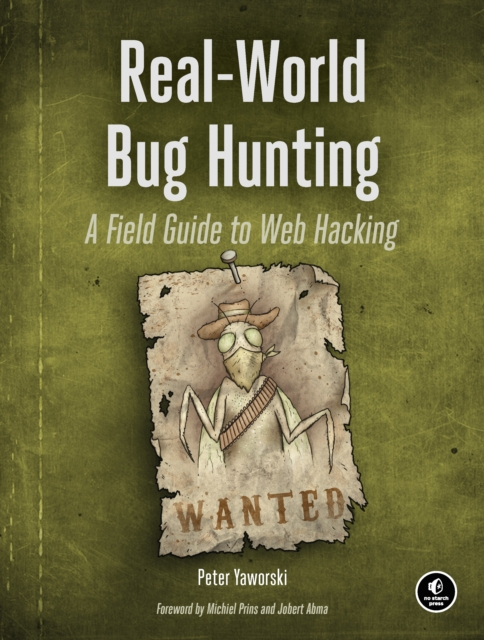 Real-World Web Hacking A Field Guide To Bug HuntingA Field Guide to Bug Hunting by Peter Yaworkski, ISBN: 9781593278618