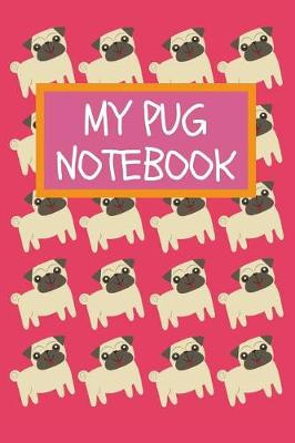 MY PUG NOTEBOOK: Cute Pug Dog Notebook Journal For Girls: Lined 120 Page 6x9 in by Blank Publishers, ISBN: 9781790175727