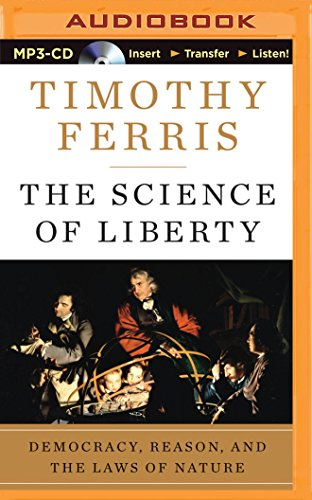 The Science of Liberty: Democracy, Reason, and the Laws of Nature by Timothy Ferris, ISBN: 9781501279799