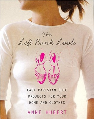 The Left Bank Look: Easy Parisian-Chic Projects for your Home and Clothes