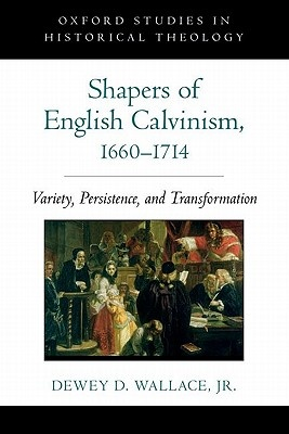 Shapers of English Calvinism, 1660-1714