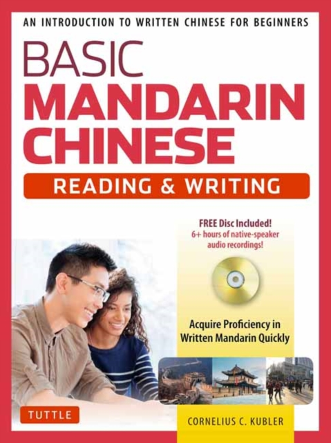 Basic Mandarin Chinese - Reading & Writing TextbookAn Introduction to Written Chinese for Beginner...
