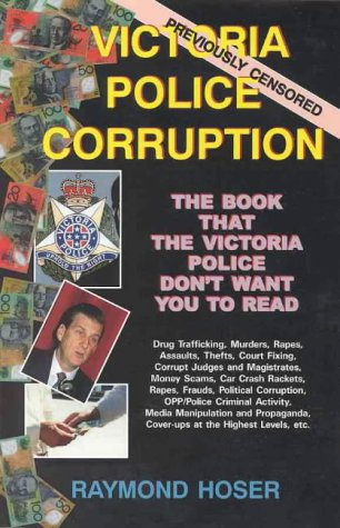 Victoria Police Corruption by Raymond Hoser, ISBN: 9780958676960