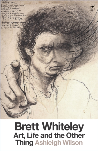 Brett Whiteley: Art, Life and the Other Thing by Ashleigh Wilson, ISBN: 9781925355239