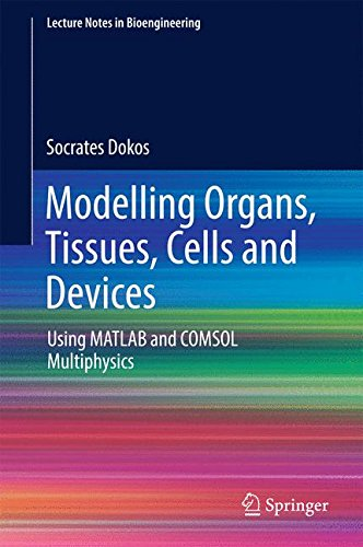 Modeling Organs, Tissues, Cells and DevicesUsing MATLAB and COMSOL Multiphysics by Socrates Dokos, ISBN: 9783642548000