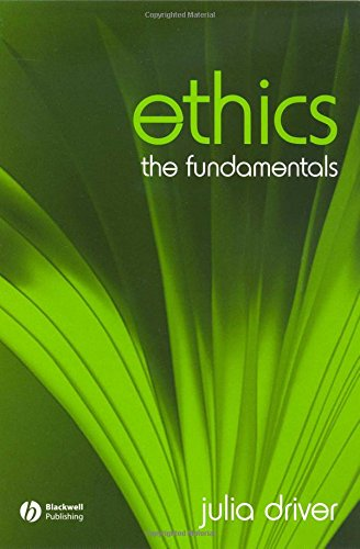 Ethics: The Fundamentals (Fundamentals of Philosophy S.) by Julia Driver, ISBN: 9781405111553