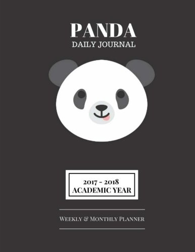 Panda Planner Daily Journal: 2017-2018 Academic Year Weekly & Monthly Planner