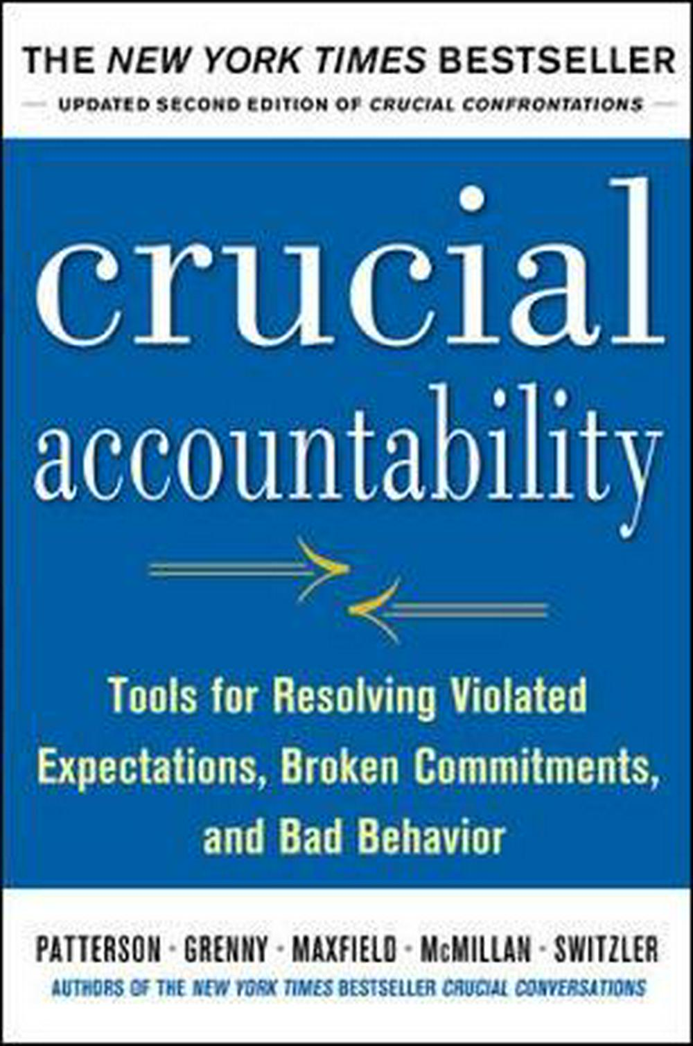 Crucial Accountability: Tools for Resolving Violated Expectations, Broken Commitments, and Bad Behavior by Kerry Patterson, ISBN: 9780071829311