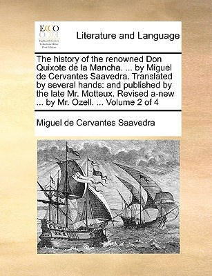 The History of the Renowned Don Quixote de La Mancha. . by Miguel de Cervantes Saavedra. Translated by Several Hands: And Published by the Late Mr.