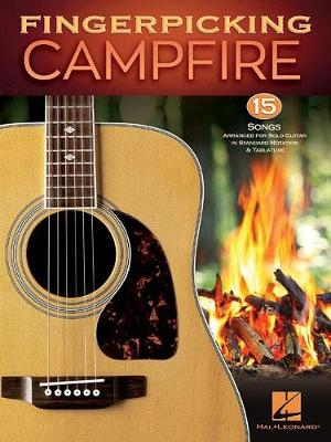 Fingerpicking Campfire: 15 Songs Arranged for Solo Guitar in Standard Notation & Tablature by Hal Leonard Publishing Corporation, ISBN: 9781540026729