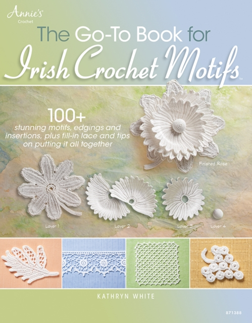 The Go-to Book for Irish Crochet Motifs by Kathryn White, ISBN: 9781596359239