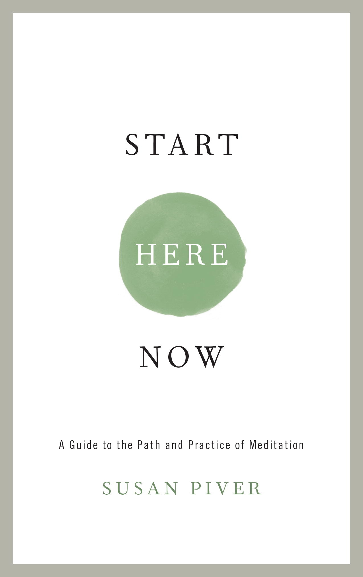 Start Here NowAn Open-Hearted Guide to the Path and Practice ... by Susan Piver, ISBN: 9781611802672