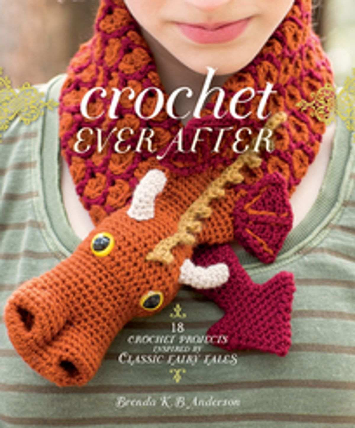 Crochet Ever After: 20 Projects Inspired by Classic Fairy Tales