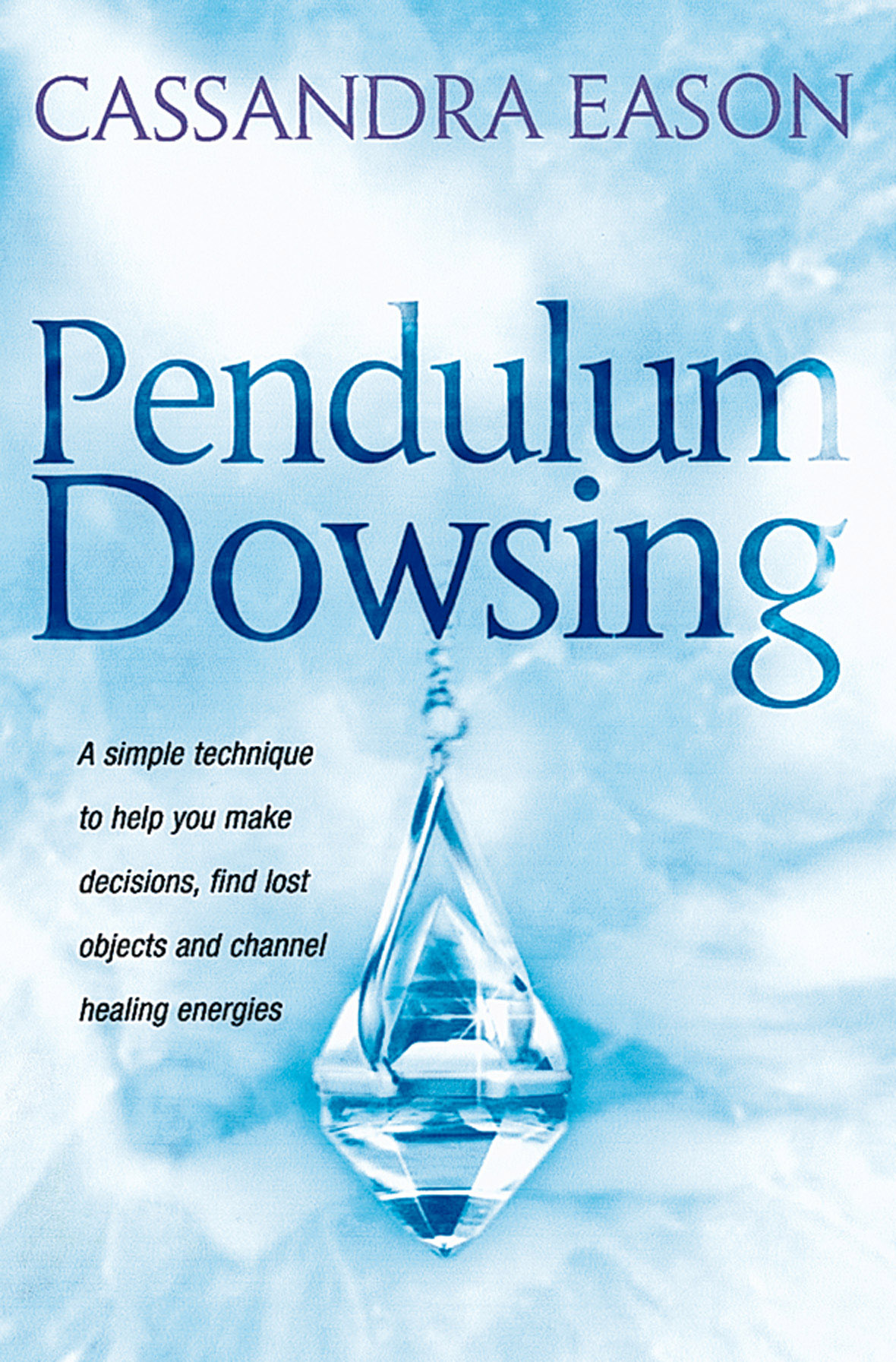 Pendulum Dowsing: A simple technique to help you make decisions, find lost objects and channel healing energies