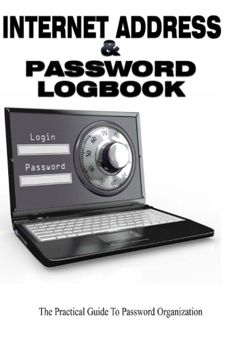 Internet Address and Password Logbook: A Practical Guide To Password Organization