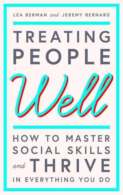 Treating People WellThe Extraordinary Power of Civility at Work and...