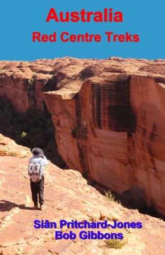 Australia: Red Centre Treks: Uluru (Ayers Rock), Kata Tjuta (the Olgas) and Watarrka (Kings Canyon) (Sian and Bob's Pictorial Guides)
