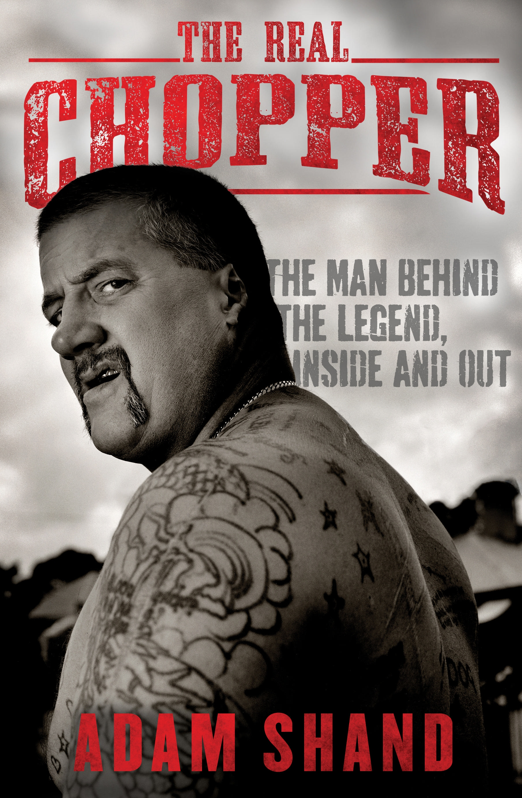 The Real Chopper: The man behind the legend, inside and out (eBook)
