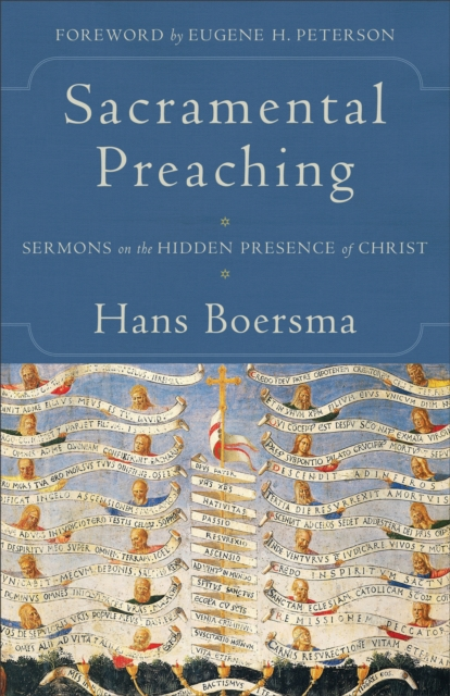 Sacramental Preaching: Sermons on the Hidden Presence of Christ by Hans Boersma, ISBN: 9780801097454