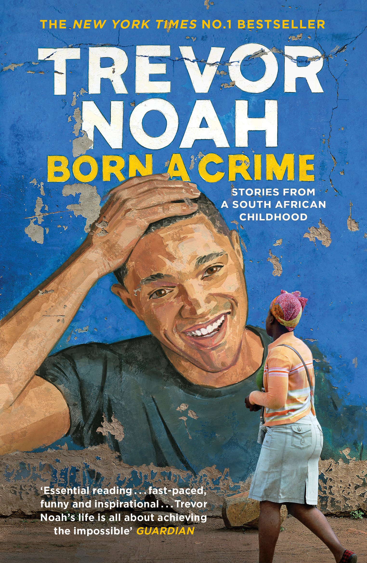 Born A Crime: Stories from a South African Childhood by Trevor Noah, ISBN: 9781473635302