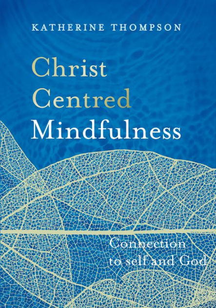 Christ-Centred Mindfulness by Katherine Thompson, ISBN: 9780994616678
