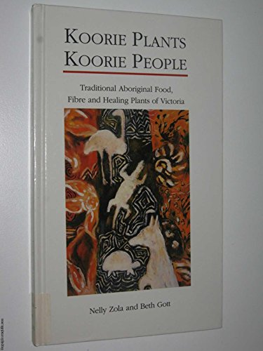 Koorie plants, Koorie people : traditional Aboriginal food, fibre and healing plants of Victoria