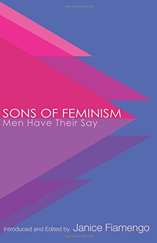 Sons of Feminism: Men Have Their Say by Janice Fiamengo, ISBN: 9781775081302