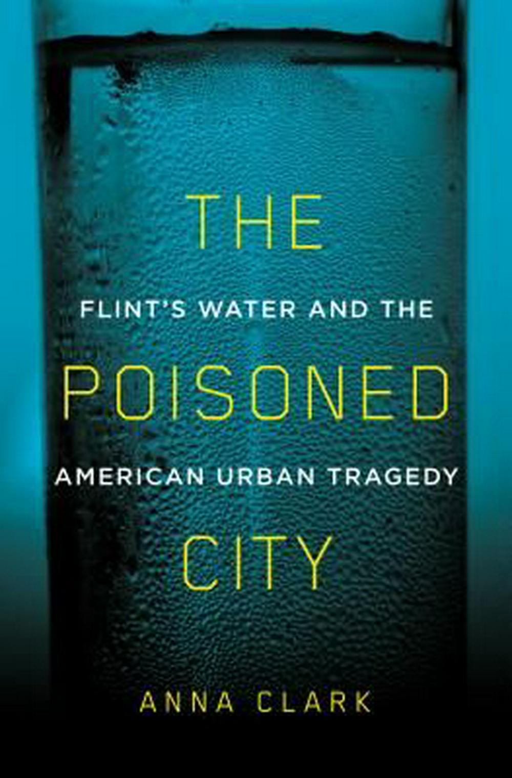 The Poisoned City by Anna Clark, ISBN: 9781250125149