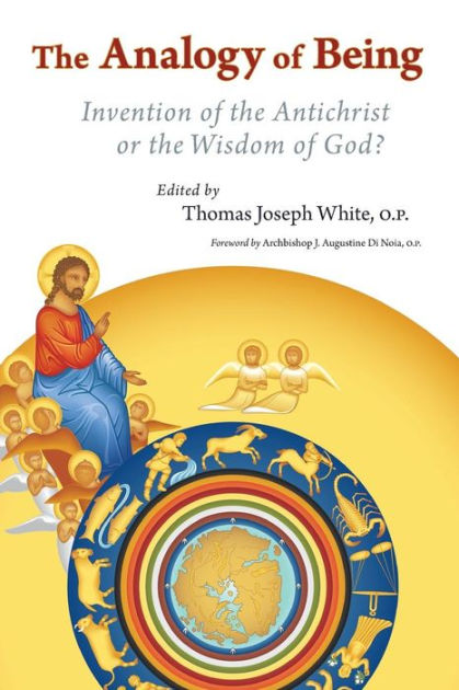 The Analogy of Being: Invention of the Antichrist or Wisdom of God? by Thomas Joseph White, ISBN: 9780802865335