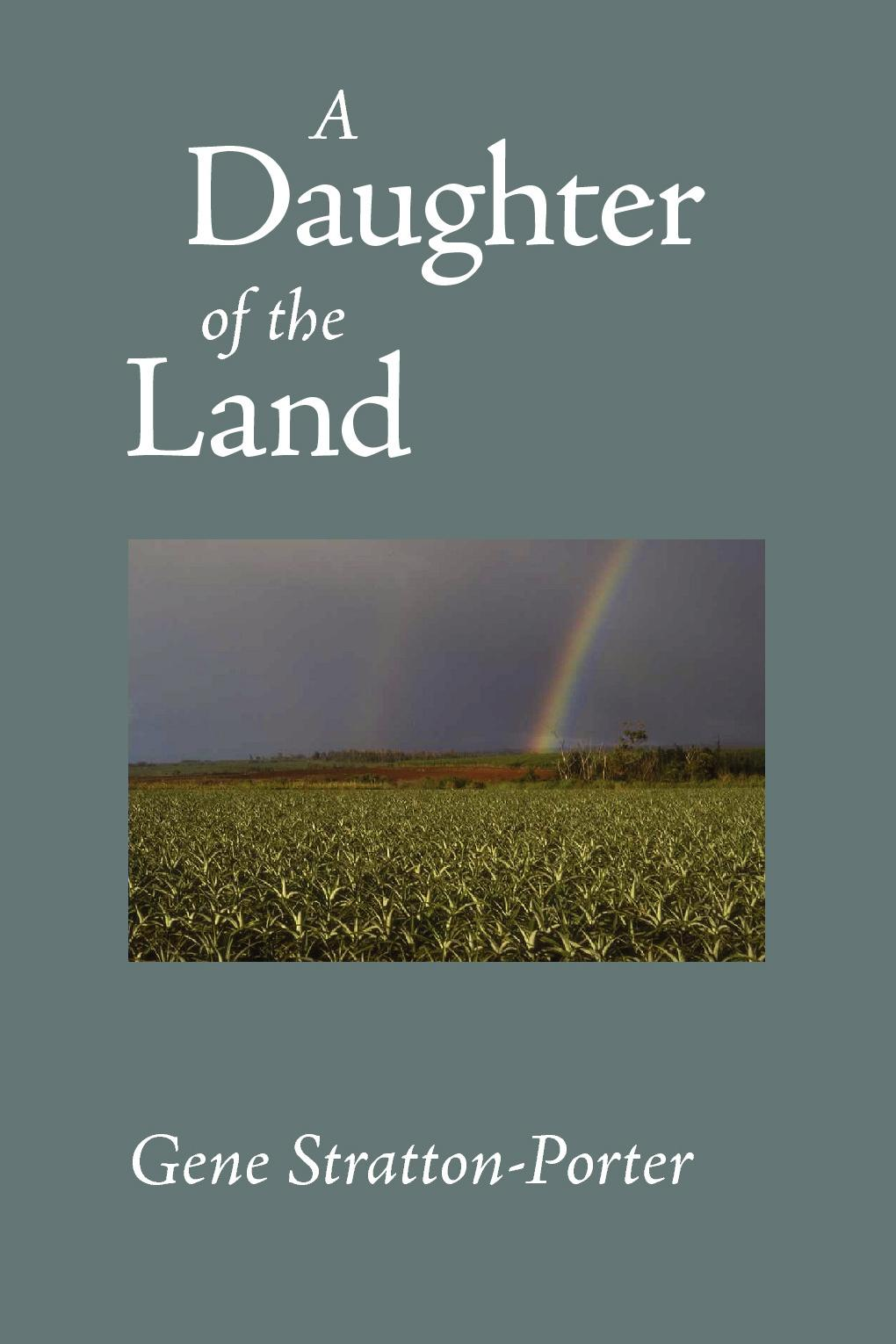 A Daughter of the Land by Gene Stratton-Porter, ISBN: 9781600961991