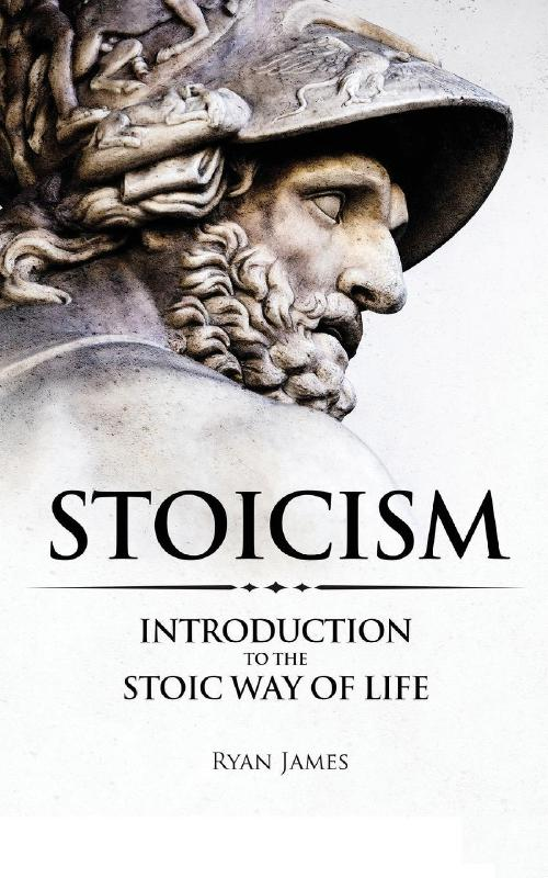 Stoicism: Introduction to The Stoic Way of Life: Volume 1 (Stoicism Series)